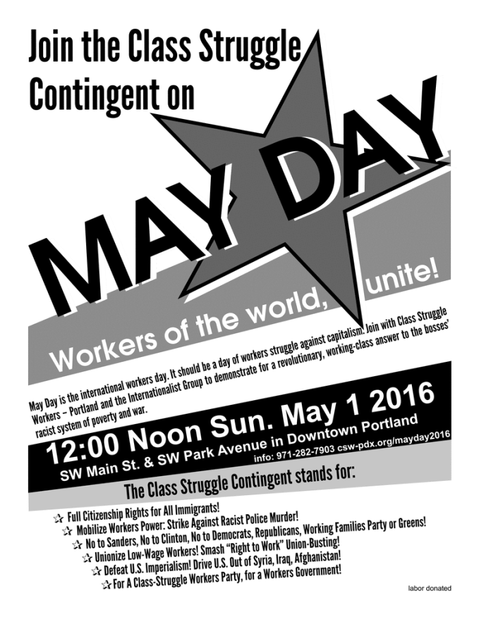 Join the Class Struggle Contingent on MAY DAY! Workers of the World, Unite! 12:00 Noon Sunday May 1 2016, SW Main St. & SW Park Ave. in downtown Portland. Info: 971-282-7903 csw-pdx.org/mayday2016